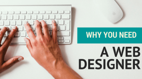 Why You Need a Web Designer